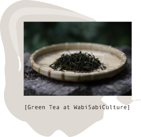 [Green Tea at WabiSabiCulture]