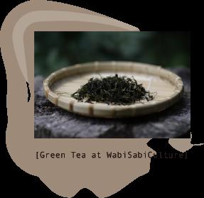 [Green Tea at WabiSabiCulture]